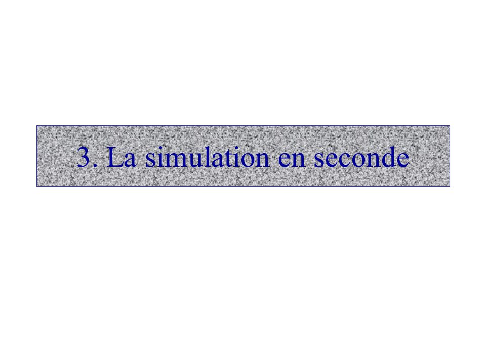 3. La simulation en seconde