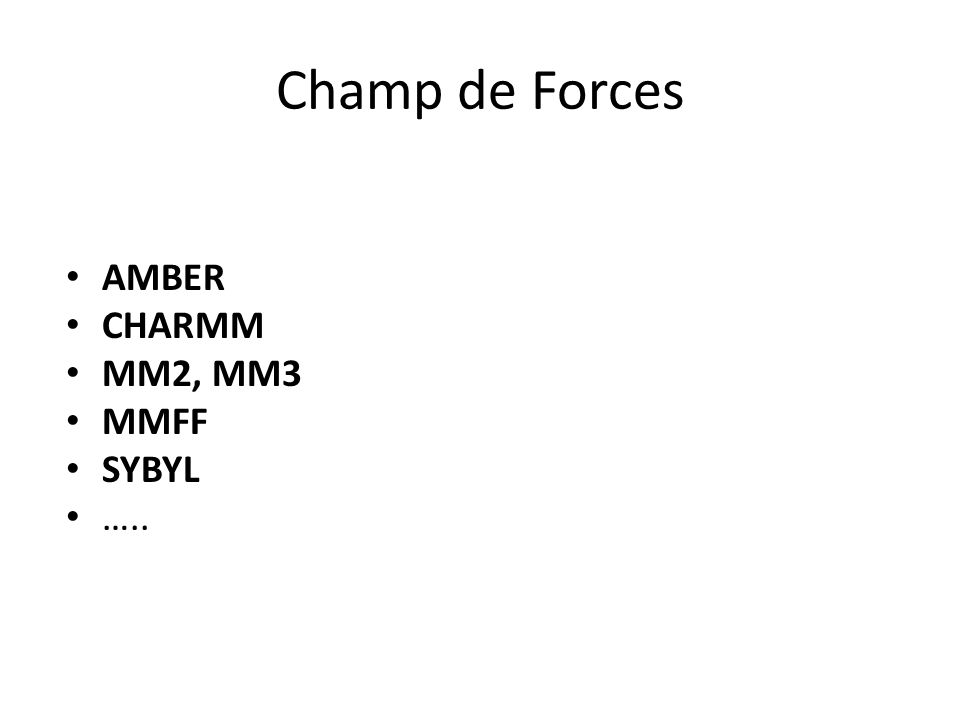 Champ de Forces AMBER CHARMM MM2, MM3 MMFF SYBYL …..