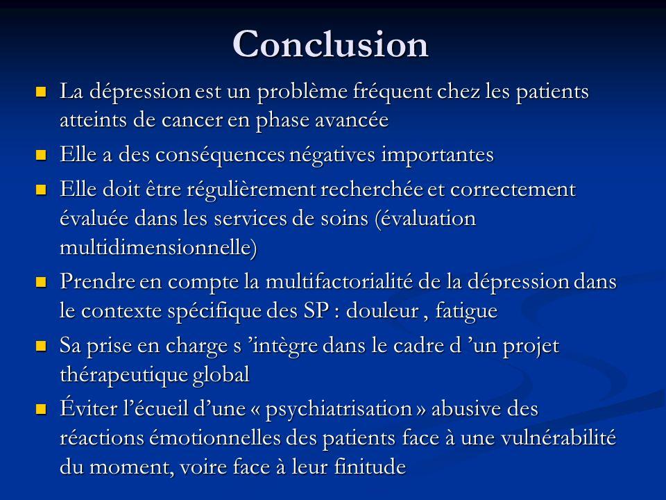 Conclusion La dépression est un problème fréquent chez les patients atteints de cancer en phase avancée.