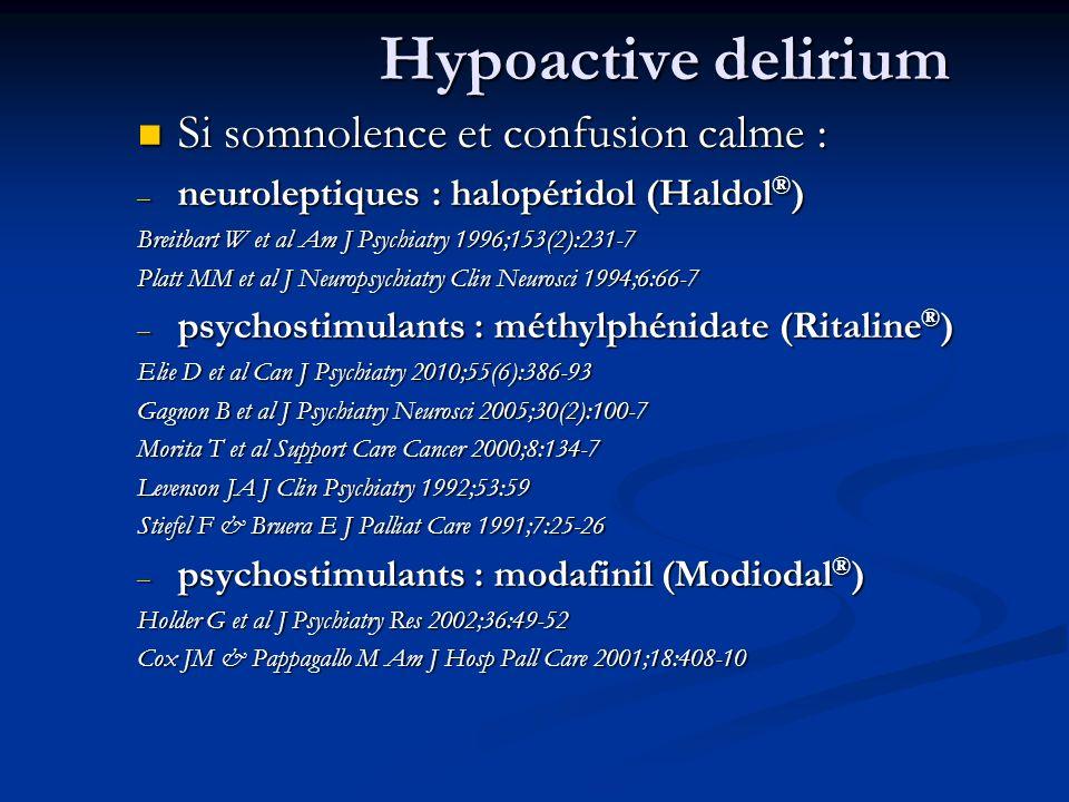 Hypoactive delirium Si somnolence et confusion calme :
