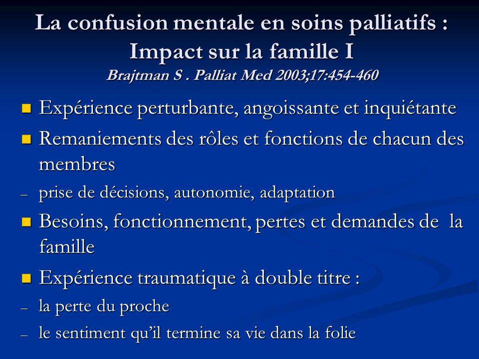 La confusion mentale en soins palliatifs : Impact sur la famille I Brajtman S . Palliat Med 2003;17:454-460