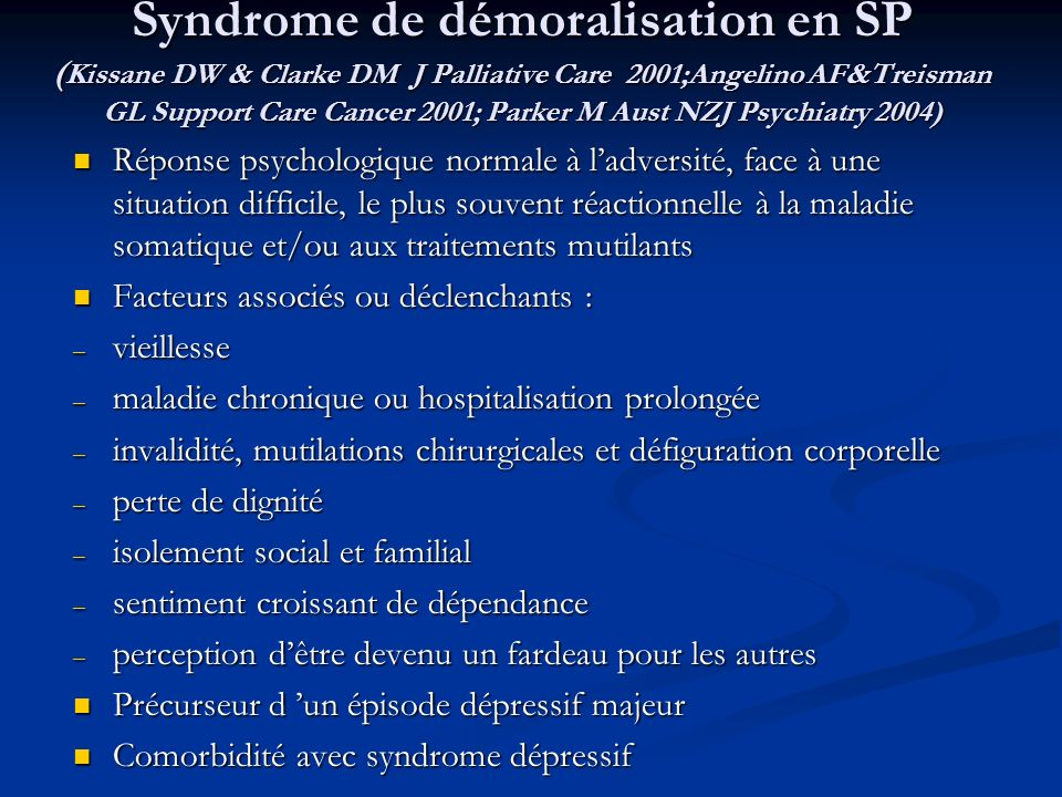 Syndrome de démoralisation en SP (Kissane DW & Clarke DM J Palliative Care 2001;Angelino AF&Treisman GL Support Care Cancer 2001; Parker M Aust NZJ Psychiatry 2004)