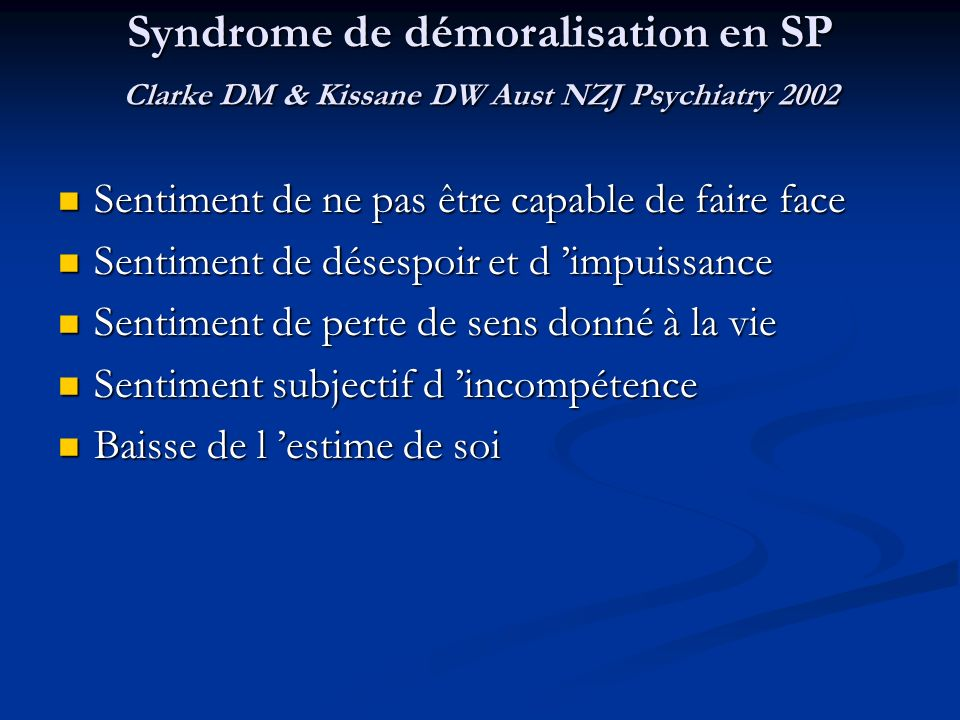 Syndrome de démoralisation en SP Clarke DM & Kissane DW Aust NZJ Psychiatry 2002