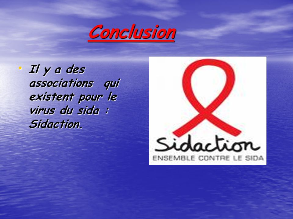 Conclusion Il y a des associations qui existent pour le virus du sida : Sidaction.