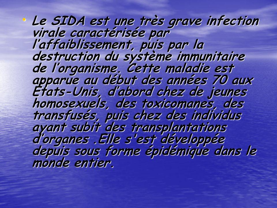 Le SIDA est une très grave infection virale caractérisée par l'affaiblissement, puis par la destruction du système immunitaire de l'organisme.