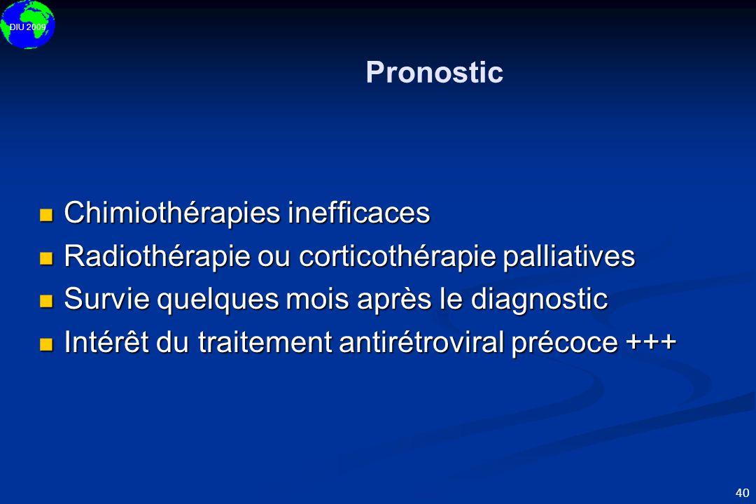 Pronostic Chimiothérapies inefficaces. Radiothérapie ou corticothérapie palliatives. Survie quelques mois après le diagnostic.