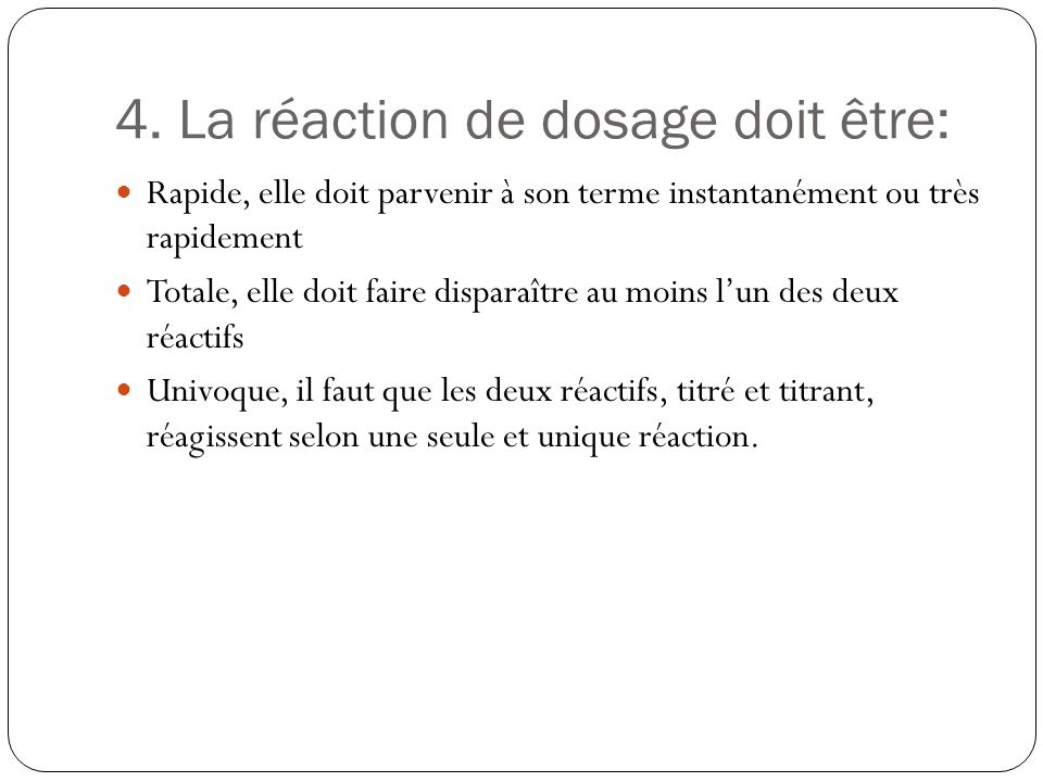 4. La réaction de dosage doit être: