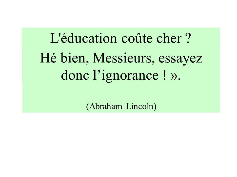 Hé bien, Messieurs, essayez donc l'ignorance ! ».