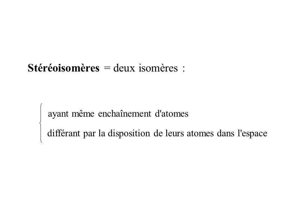 Stéréoisomères = deux isomères :