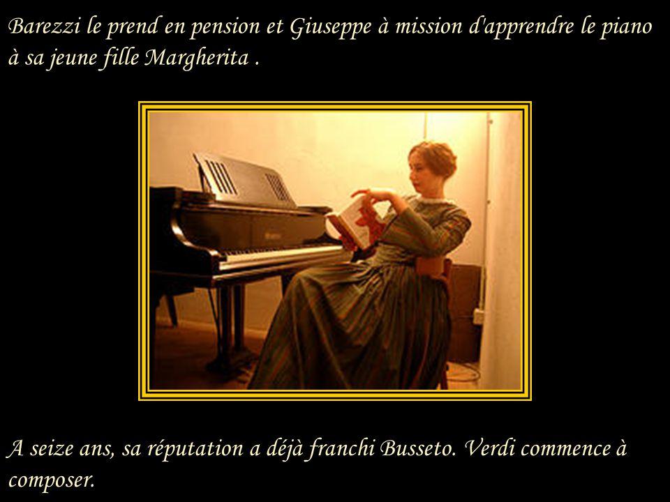 Barezzi le prend en pension et Giuseppe à mission d apprendre le piano à sa jeune fille Margherita .