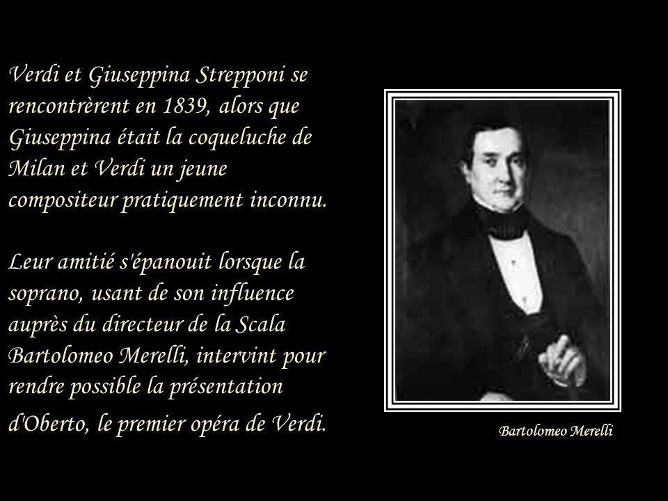 Verdi et Giuseppina Strepponi se rencontrèrent en 1839, alors que Giuseppina était la coqueluche de Milan et Verdi un jeune compositeur pratiquement inconnu. Leur amitié s épanouit lorsque la soprano, usant de son influence auprès du directeur de la Scala Bartolomeo Merelli, intervint pour rendre possible la présentation d Oberto, le premier opéra de Verdi.