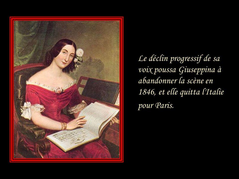 Le déclin progressif de sa voix poussa Giuseppina à abandonner la scène en 1846, et elle quitta l Italie pour Paris.