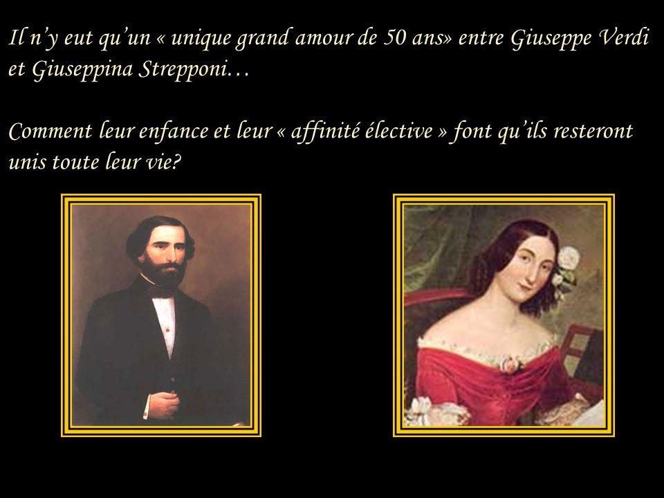 Il n'y eut qu'un « unique grand amour de 50 ans» entre Giuseppe Verdi et Giuseppina Strepponi… Comment leur enfance et leur « affinité élective » font qu'ils resteront unis toute leur vie