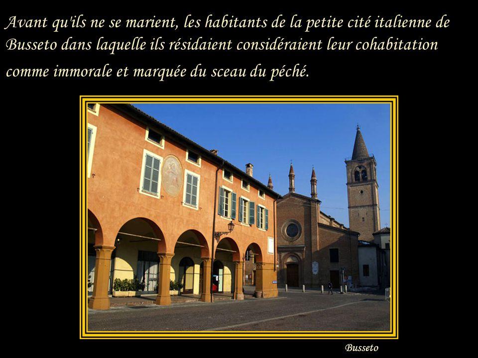 Avant qu ils ne se marient, les habitants de la petite cité italienne de Busseto dans laquelle ils résidaient considéraient leur cohabitation comme immorale et marquée du sceau du péché.