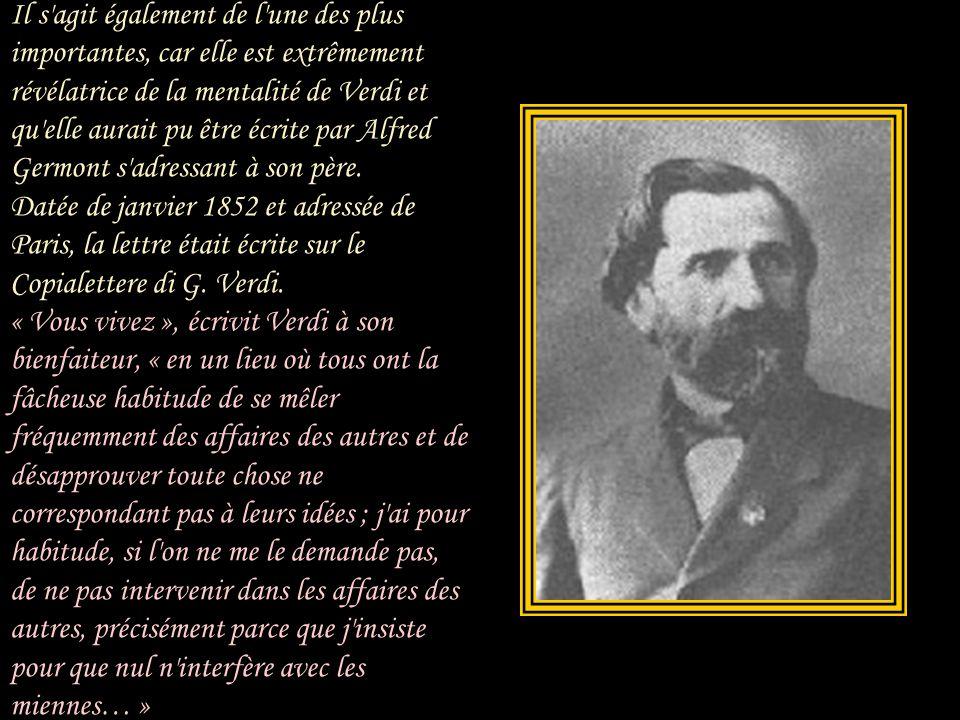 Il s agit également de l une des plus importantes, car elle est extrêmement révélatrice de la mentalité de Verdi et qu elle aurait pu être écrite par Alfred Germont s adressant à son père.