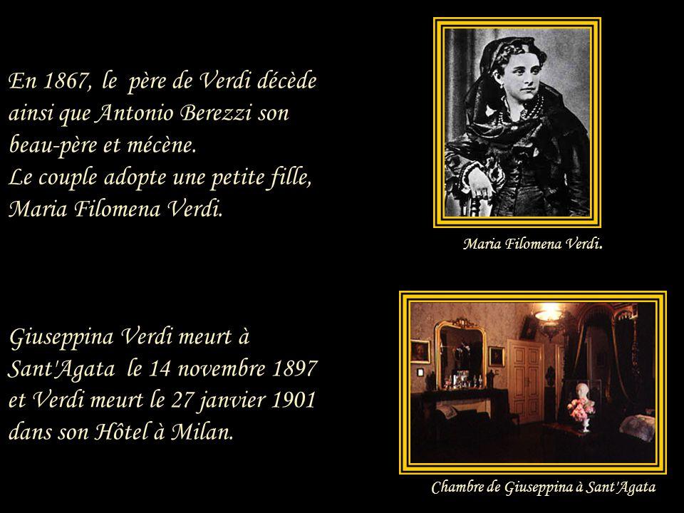 En 1867, le père de Verdi décède ainsi que Antonio Berezzi son beau-père et mécène. Le couple adopte une petite fille, Maria Filomena Verdi. Giuseppina Verdi meurt à Sant Agata le 14 novembre 1897 et Verdi meurt le 27 janvier 1901 dans son Hôtel à Milan.
