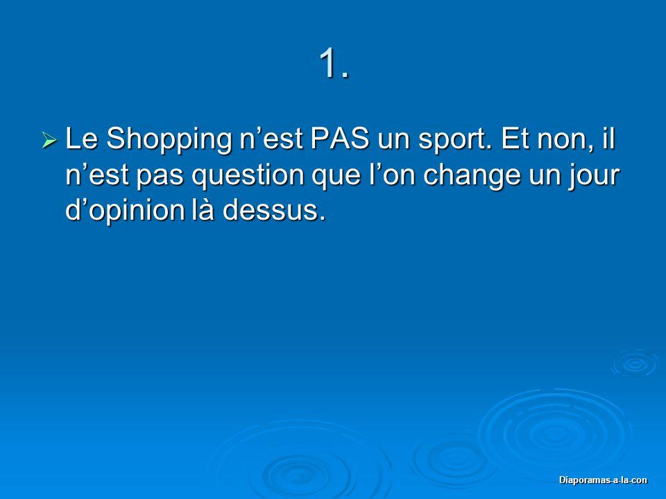 1. Le Shopping n'est PAS un sport. Et non, il n'est pas question que l'on change un jour d'opinion là dessus.