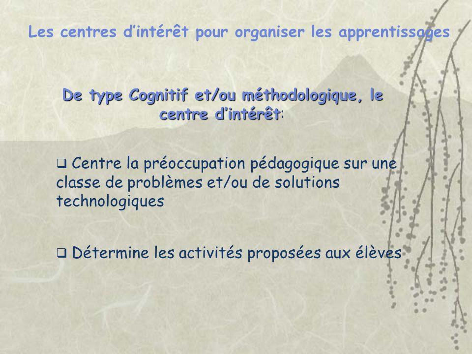 De type Cognitif et/ou méthodologique, le centre d'intérêt: