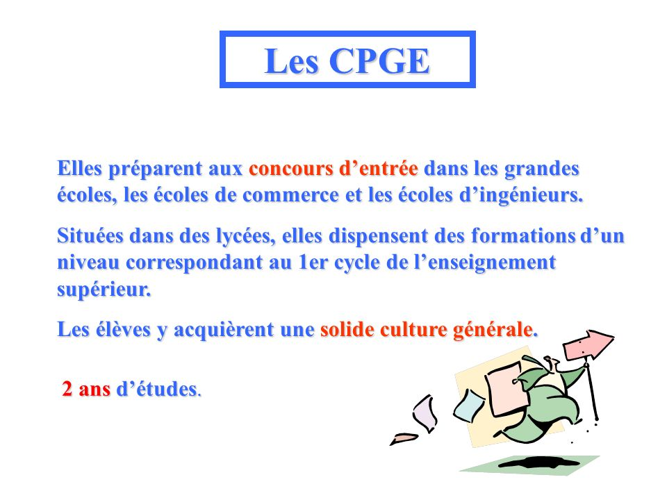 Les CPGE Elles préparent aux concours d'entrée dans les grandes écoles, les écoles de commerce et les écoles d'ingénieurs.