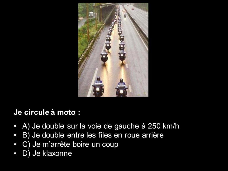 Je circule à moto : A) Je double sur la voie de gauche à 250 km/h. B) Je double entre les files en roue arrière.
