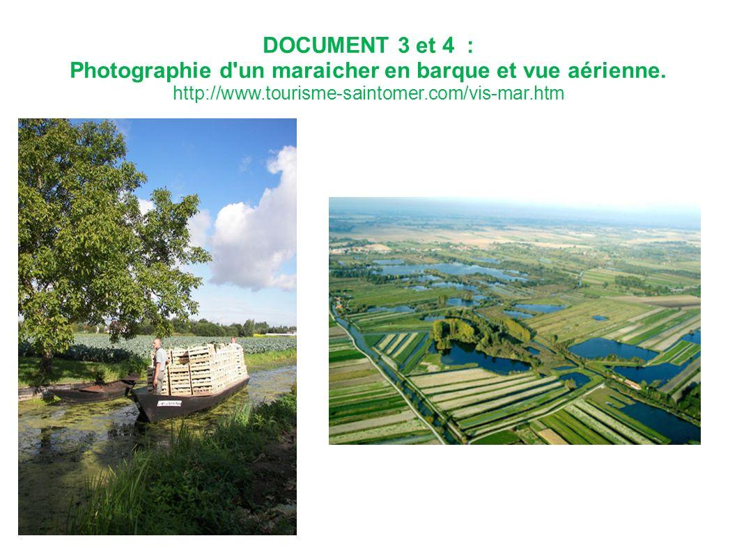 DOCUMENT 3 et 4 : Photographie d un maraicher en barque et vue aérienne. http://www.tourisme-saintomer.com/vis-mar.htm