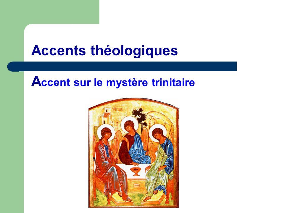 Accents théologiques Accent sur le mystère trinitaire