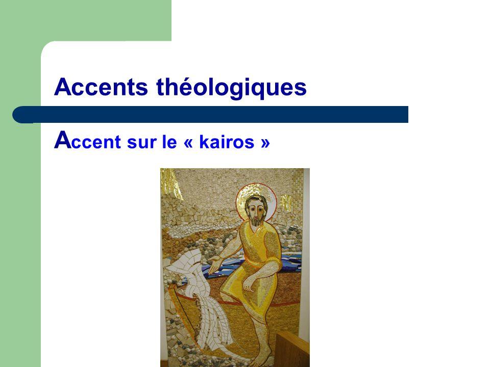 Accents théologiques Accent sur le « kairos »