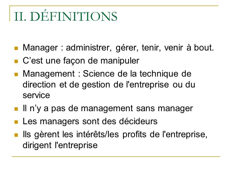 II. DÉFINITIONS Manager : administrer, gérer, tenir, venir à bout.