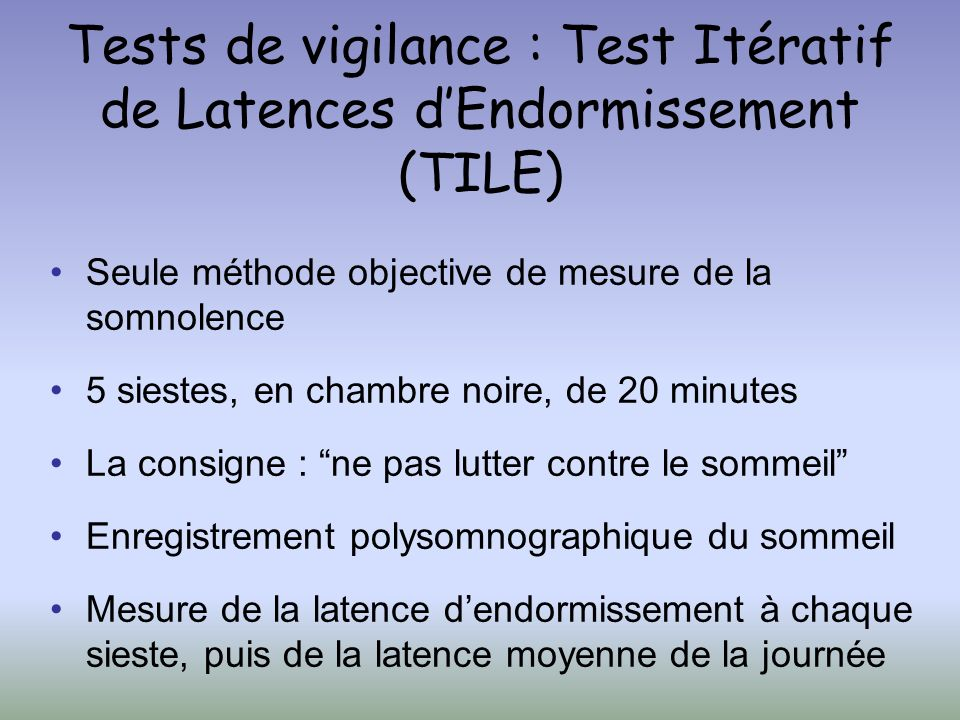 Tests de vigilance : Test Itératif de Latences d'Endormissement (TILE)