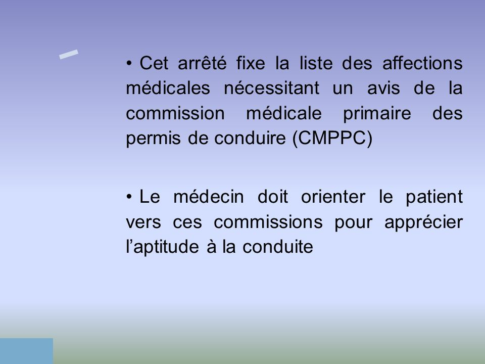 Cet arrêté fixe la liste des affections médicales nécessitant un avis de la commission médicale primaire des permis de conduire (CMPPC)