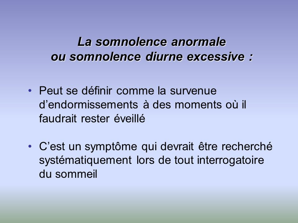 La somnolence anormale ou somnolence diurne excessive :