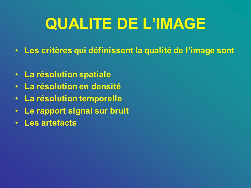 QUALITE DE L'IMAGE Les critères qui définissent la qualité de l'image sont. La résolution spatiale.
