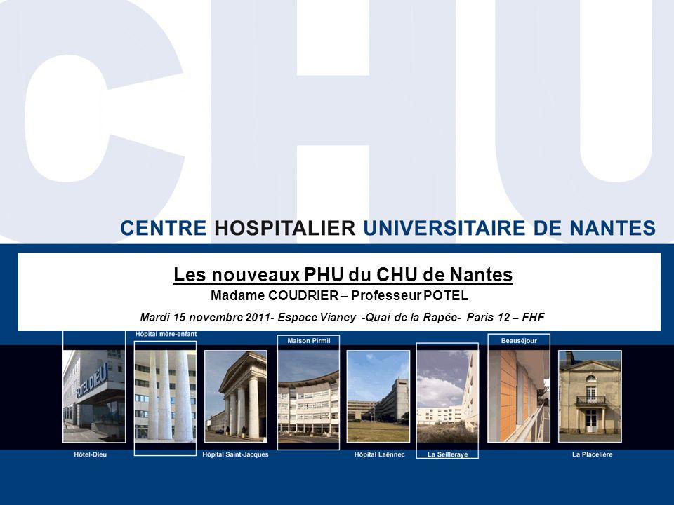 Les nouveaux PHU du CHU de Nantes Madame COUDRIER – Professeur POTEL Mardi 15 novembre 2011- Espace Vianey -Quai de la Rapée- Paris 12 – FHF
