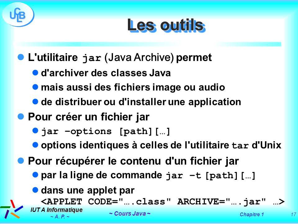 Les outils L utilitaire jar (Java Archive) permet