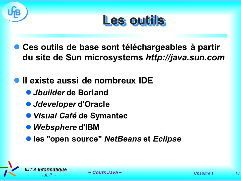 Les outilsCes outils de base sont téléchargeables à partir du site de Sun microsystems http://java.sun.com.