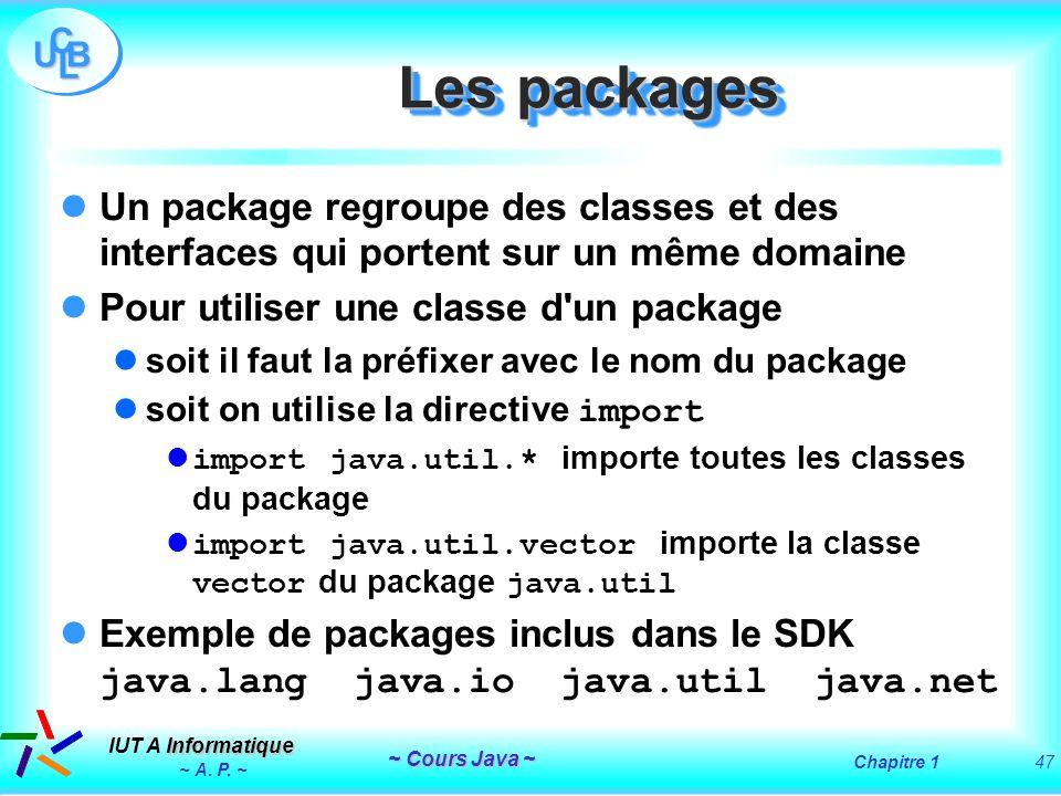 Les packages Un package regroupe des classes et des interfaces qui portent sur un même domaine. Pour utiliser une classe d un package.