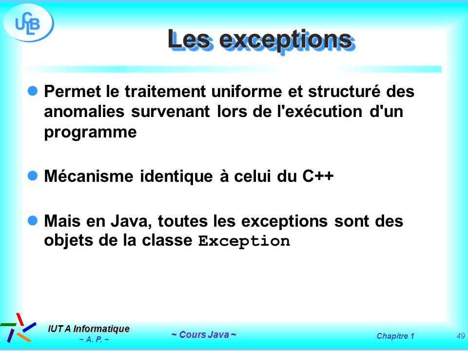 Les exceptionsPermet le traitement uniforme et structuré des anomalies survenant lors de l exécution d un programme.