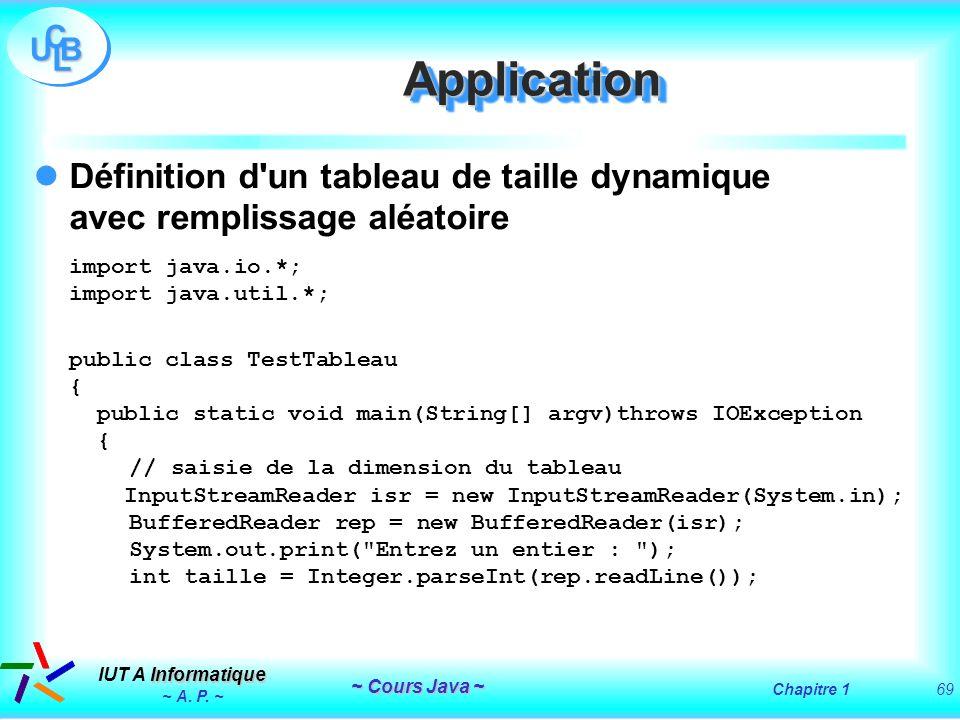 ApplicationDéfinition d un tableau de taille dynamique avec remplissage aléatoire import java.io.*; import java.util.*;