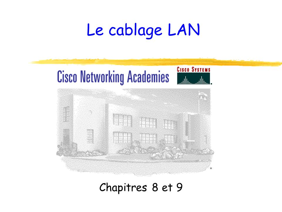 Le cablage LAN Chapitres 8 et 9