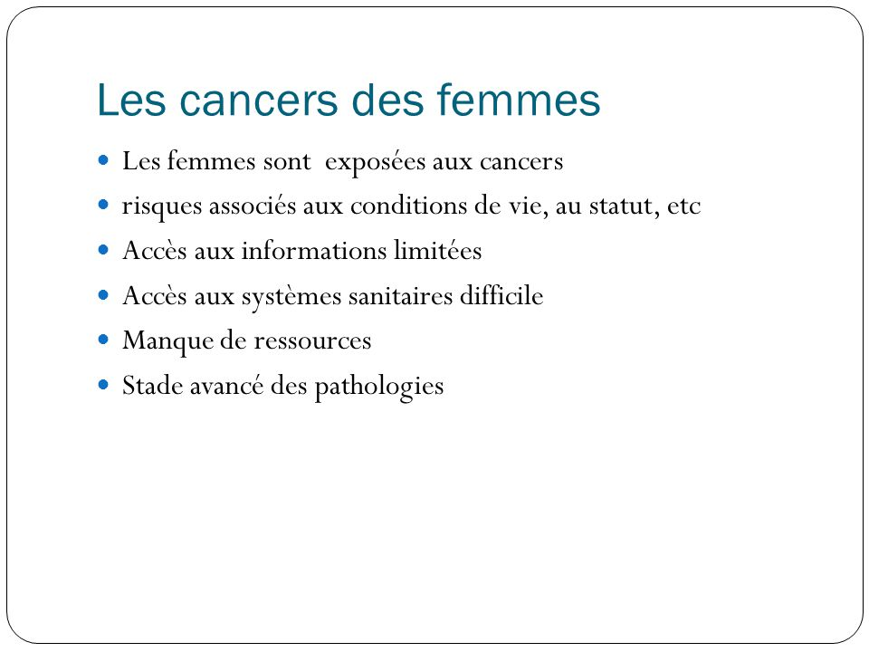 Les cancers des femmes Les femmes sont exposées aux cancers