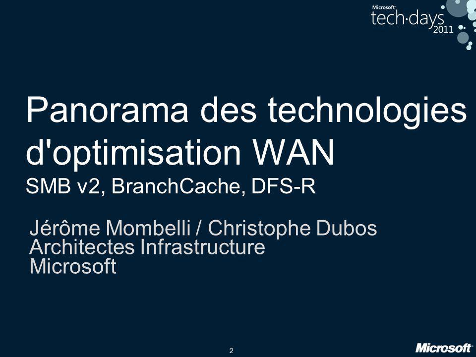 Panorama des technologies d optimisation WAN SMB v2, BranchCache, DFS-R