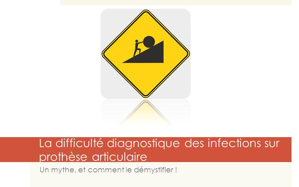 La difficulté diagnostique des infections sur prothèse articulaire