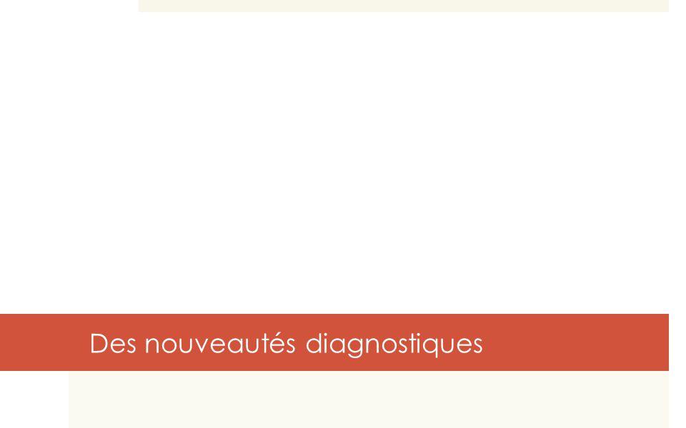 Des nouveautés diagnostiques