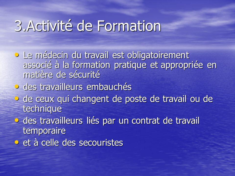 3.Activité de Formation Le médecin du travail est obligatoirement associé à la formation pratique et appropriée en matière de sécurité.