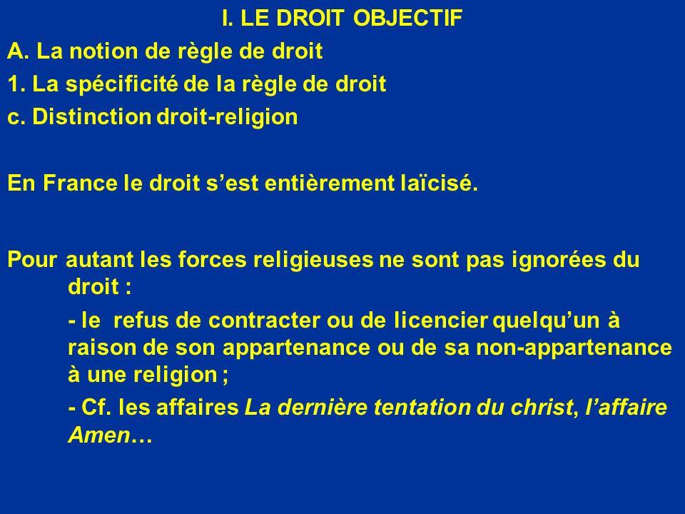I. LE DROIT OBJECTIF A. La notion de règle de droit. 1. La spécificité de la règle de droit. c. Distinction droit-religion.