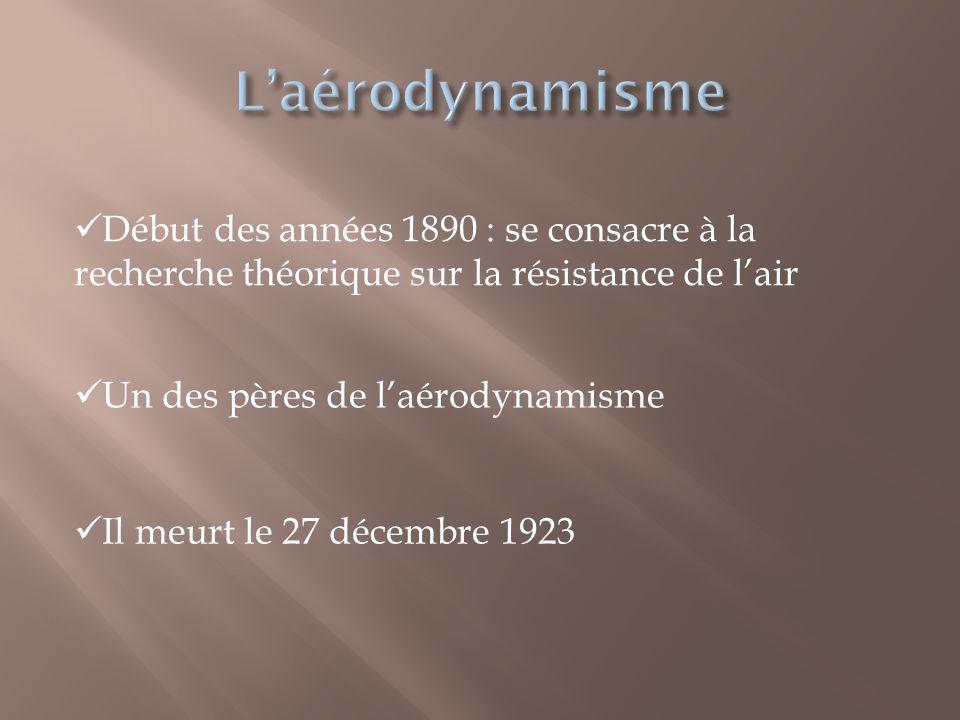 L'aérodynamisme Début des années 1890 : se consacre à la recherche théorique sur la résistance de l'air.