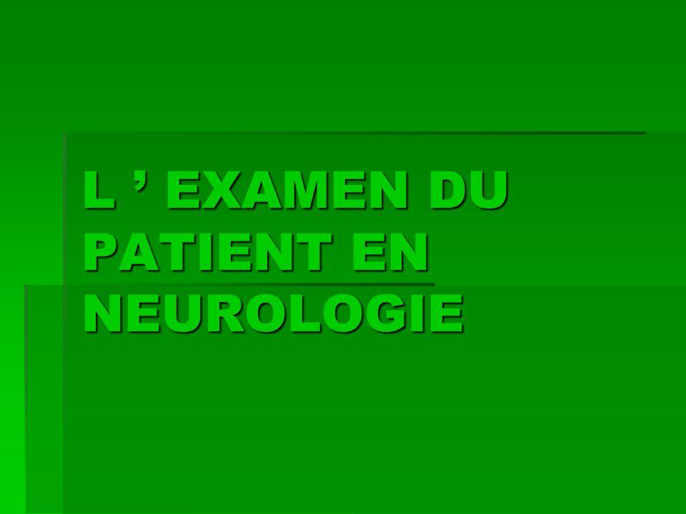 L ' EXAMEN DU PATIENT EN NEUROLOGIE