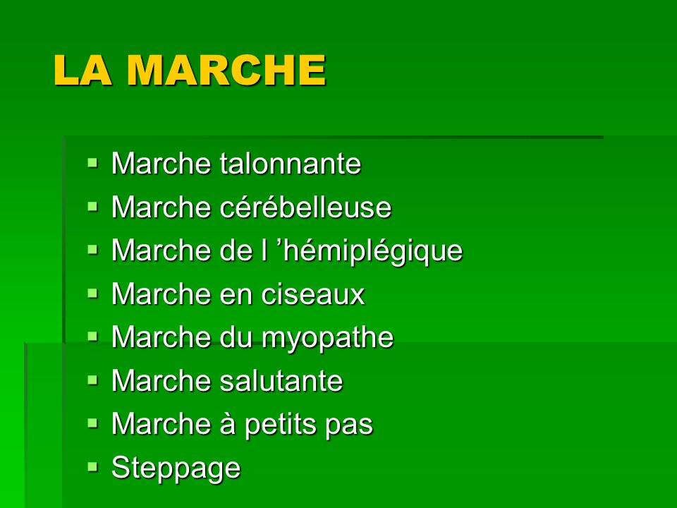 LA MARCHE Marche talonnante Marche cérébelleuse
