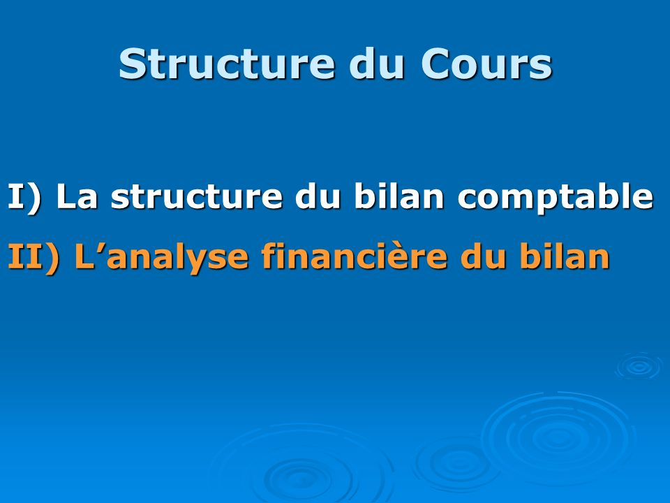 Structure du Cours I) La structure du bilan comptable