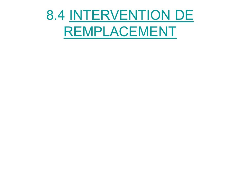 8.4 INTERVENTION DE REMPLACEMENT